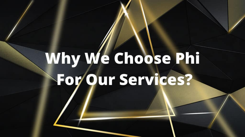 Why We Choose Phi for Our Services?